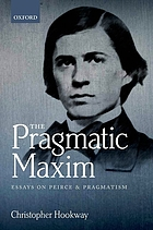 The pragmatic maxim : essays on Peirce and pragmatism