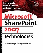 Microsoft SharePoint 2007 technologies : planning, design and implementation