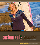 Custom knits : 25 patterns (plus variations) and techniques for customizing to fit your style and your body