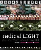 Radical light : alternative film & video in the San Francisco Bay Area, 1945-2000