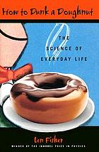 How to Dunk a Doughnut : the science of everyday life