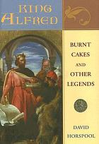 King Alfred : burnt cakes and other legends