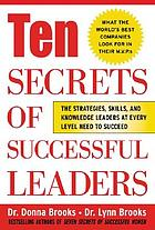 Ten secrets of successful leaders : the strategies, skills, and knowledge leaders at every level need to succeed