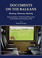 Documents on the Balkans--history, memory, identity : representations of historical discourses in the Balkan documentary film