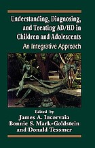 Understanding, diagnosing, and treating AD/HD in children and adolescents : an integrated approach