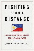 Fighting from a distance : how Filipino exiles helped topple a dictator