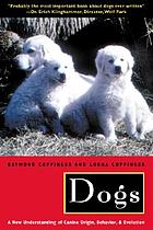 Dogs : a new understanding of canine origin, behavior, and evolution
