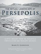 The ritual landscape at Persepolis : glyptic imagery from the Persepolis fortification and Treasury archives