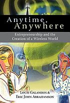 Anytime, anywhere : entrepreneurship and the creation of a wireless world