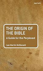 The origin of the bible : a guide for the perplexed