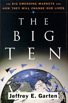 The big ten : the big emerging markets and how they will change our lives