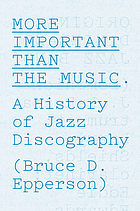 More important than the music : a history of jazz discography