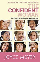 The confident woman : live with purpose and fulfil your potential