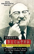 Ernest Dichter and motivation research : New perspectives on the making of post-war consumer culture.