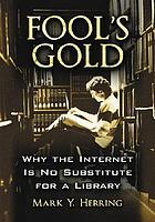 Fool's gold : why the Internet is no substitute for a library