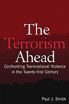 The terrorism ahead : confronting transnational violence in the twenty-first century