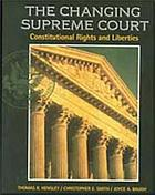The changing Supreme Court : constitutional rights and liberties