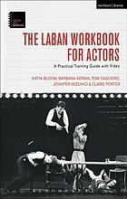 The Laban workbook for actors : a practical training guide with video