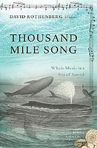 Thousand mile song : whale music in a sea of sound