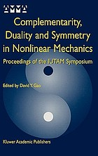 Complementarity, duality, and symmetry in nonlinear mechanics : proceedings of the IUTAM Symposium