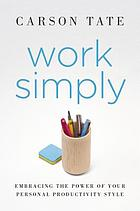 Work simply : embracing the power of your personal productivity style