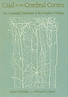 Cajal on the cerebral cortex : an annotated translation of the complete writings
