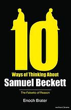 Ten ways of thinking about Samuel Beckett : the falsetto of reason
