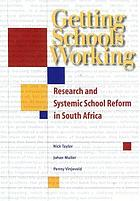 Getting schools working : research and systemic school reform in South Africa