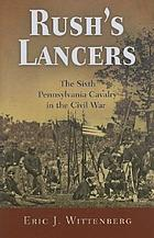 Rush's Lancers : the Sixth Pennsylvania Cavalry in the Civil War