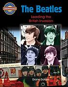 The Beatles : leading the British invasion
