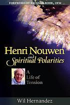 Henri Nouwen and spiritual polarities : a life of tension