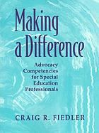 Making a difference : advocacy competencies for special education professionals