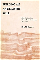 Building an antislavery wall : Black Americans in the Atlantic abolitionist movement, 1830-1860
