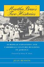 Martha Brae's two histories : European expansion and Caribbean culture-building in Jamaica