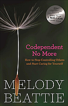 Codependent no more : how to stop controlling others and start caring for yourself