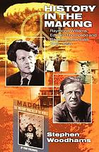 History in the making : Raymond Williams, Edward Thompson and radical intellectuals 1936-1956