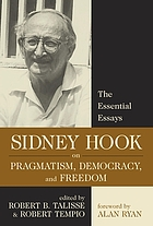 Sidney Hook on pragmatism, democracy, and freedom : the essential essays