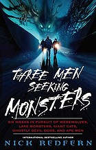 Three men seeking monsters : six weeks in pursuit of werewolves, lake monster, giant cats, ghostly devil-dogs and ape-men
