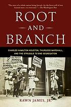 Root and branch : Charles Hamilton Houston, Thurgood Marshall, and the struggle to end segregation