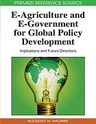 E-agriculture and e-government for global policy development : implications and future directions