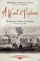 A Want of Vigilance : the Bristoe Station Campaign, October 9--19, 1863.