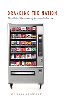 Branding the nation : the global business of national identity