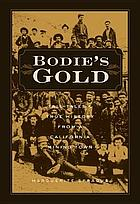 Bodie's gold : tall tales and true history from a California mining town