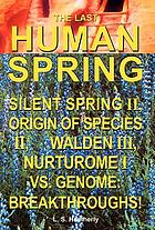 The last human spring : silent spring II, origin of species II, walden III, nurturome I vs. genome : breakthroughs!
