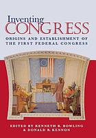 Inventing Congress : origins and establishment of the First Federal Congress