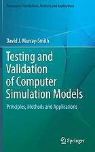 Testing and validation of computer simulation models : principles, methods and applications