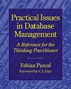 Practical issues in database management : a reference for the thinking practitioner