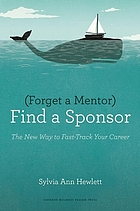 (Forget a mentor) find a sponsor : the new way to fast-track your career