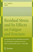 Residual stress and its effects on fatigue and fracture : proceedings of a special symposium held within the 16th European Conference of Fracture - ECF16, Alexandroupolis, Greece, 3-7 July, 2006