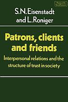 Patrons, clients and friends : interpersonal relations and the structure of trust in society